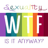 Sexuality: WTF is It, Anyway?