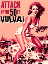Attack of the 50 Ft. Vulva!