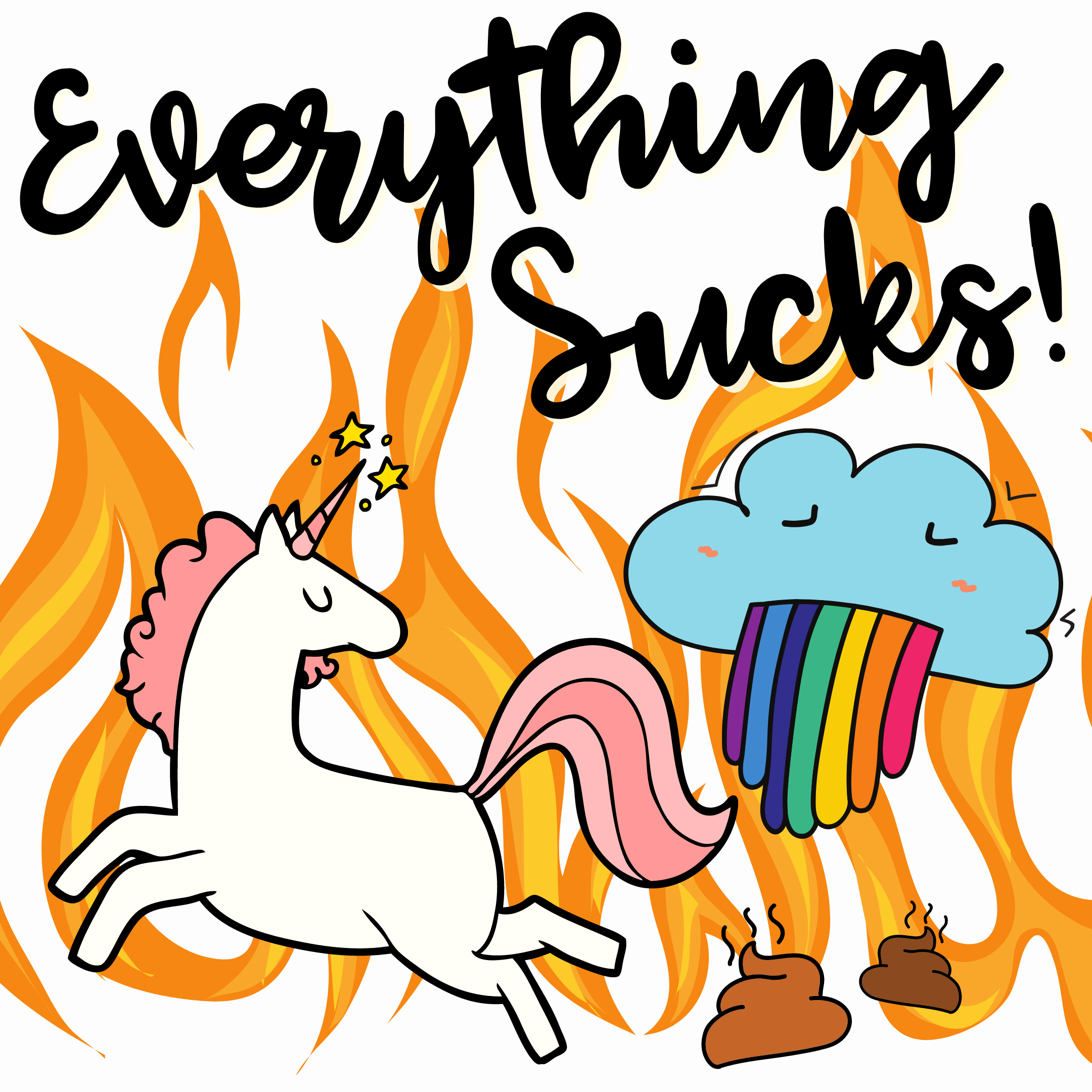 big fire, a unicorn pooping and a rainbow-barfing cloud because EVERYTHING SUCKS!