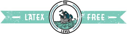 The Latex Free Levee