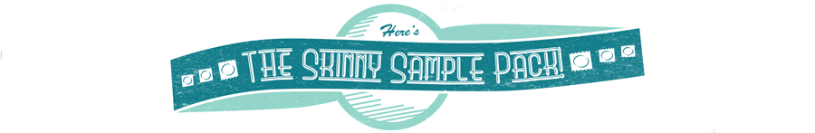 Here's The Skinny! Sample Pack