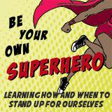 Be Your Own Superhero!