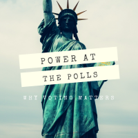 Power at The Polls: Why Voting Matters
