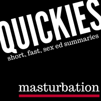 short, fast sex ed summary: masturbation