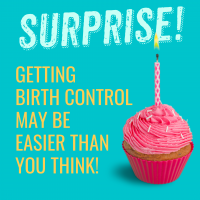 A big surprise cupcake because you can probably get birth control for free and without your parents and that is awesome!!