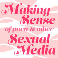 Making sex of porn and other kinds of sexual media and entertainment