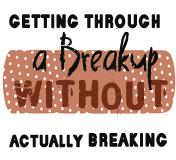 Getting Through a Breakup Without Actually Breaking