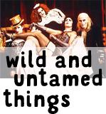 wild and untamed things