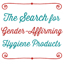 The Search for Gender-Affirming Hygiene Products