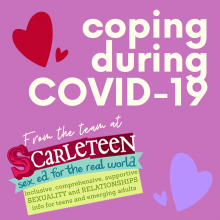 coping during COVID-19 or conoravirus: help from the team at Scarleteen